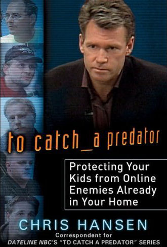 To Catch a Predator by Chris Hansen From Dateline NBC